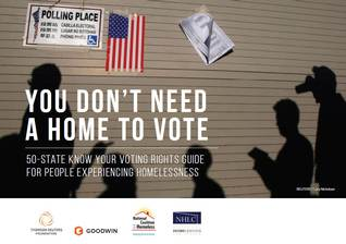 """You don't need a home to vote - 50-State Know Your Voting Rights Guide for People Experiencing Homelessness"""