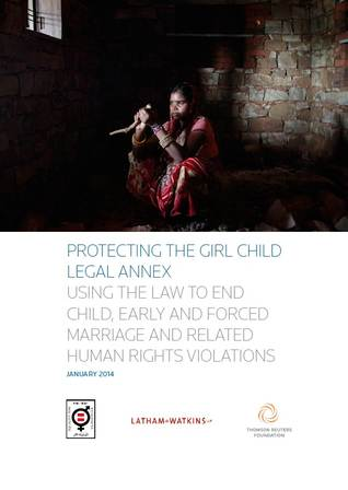 Protecting the Girl Child Legal Annex: Using the Law to End Child, Early and Forced Marriage and Related Human Rights Violations